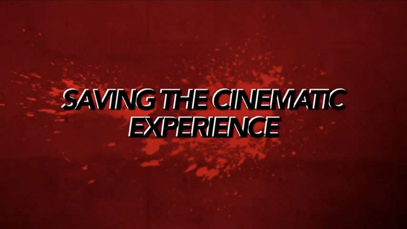 Saving the Cinematic Experience
